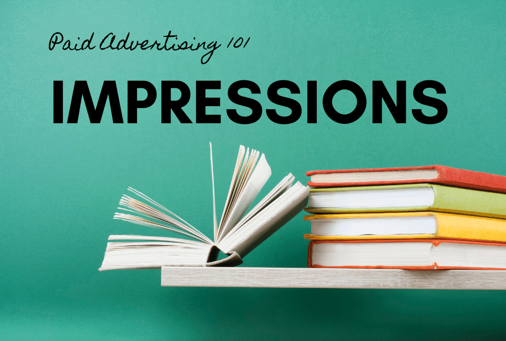 Paid Advertising 101: Impressions