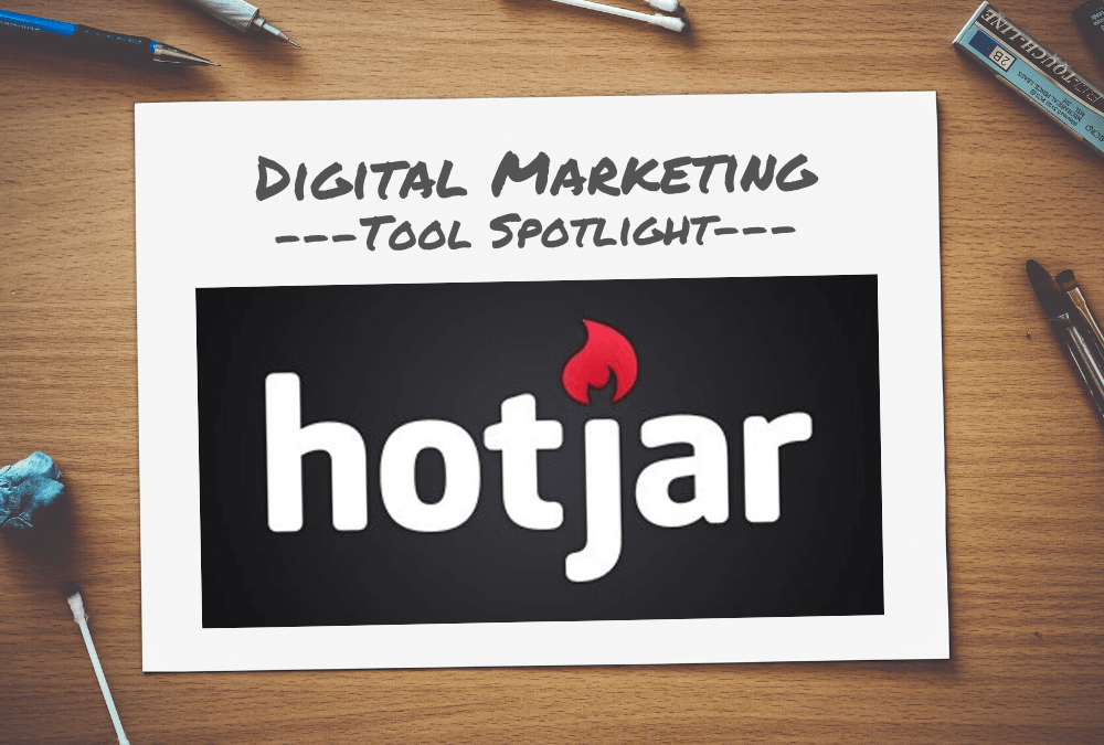 Digital Marketing Tool Spotlight: Hotjar
