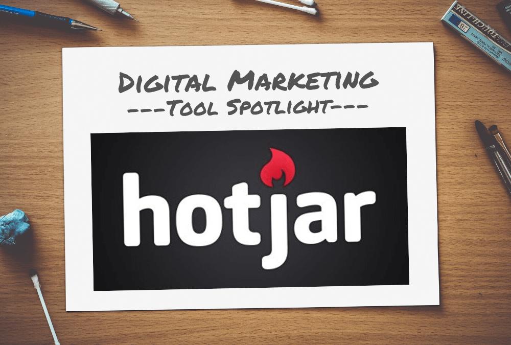 Digital Marketing Tool Spotlight: Hotjar