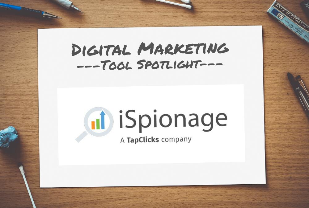Digital Marketing Tool Spotlight: iSpionage